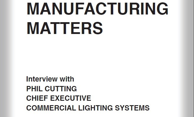 Interview with Phil Cutting, chief exec of Manufacturing company Commercial Lighting Systems