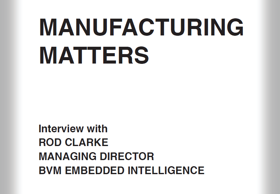Manufacturing Matters interview with Rod Clarke of BVM Embedded Intelligence